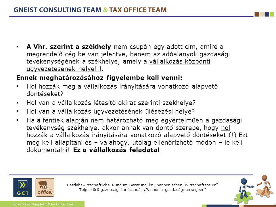 A Vhr. szerint a székhely nem csupán egy adott cím, amire a megrendelő cég be van jelentve, hanem az adóalanyok gazdasági tevékenységének a székhelye, amely a vállalkozás központi ügyvezetésének helye!!!.