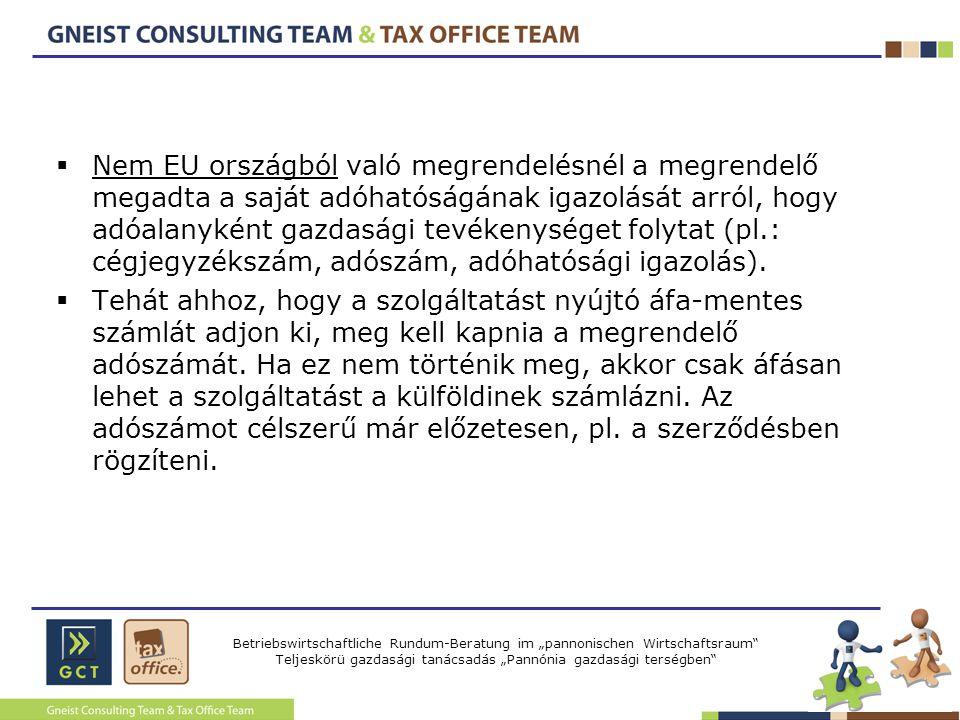 Nem EU országból való megrendelésnél a megrendelő megadta a saját adóhatóságának igazolását arról, hogy adóalanyként gazdasági tevékenységet folytat (pl.: cégjegyzékszám, adószám, adóhatósági igazolás).