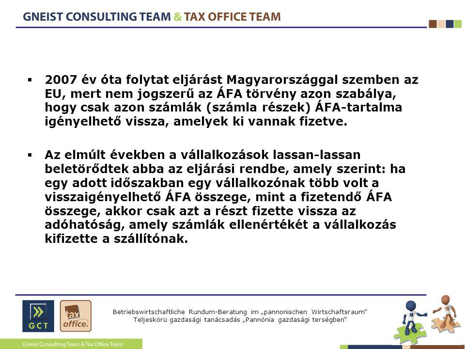 2007 év óta folytat eljárást Magyarországgal szemben az EU, mert nem jogszerű az ÁFA törvény azon szabálya, hogy csak azon számlák (számla részek) ÁFA-tartalma igényelhető vissza, amelyek ki vannak fizetve.