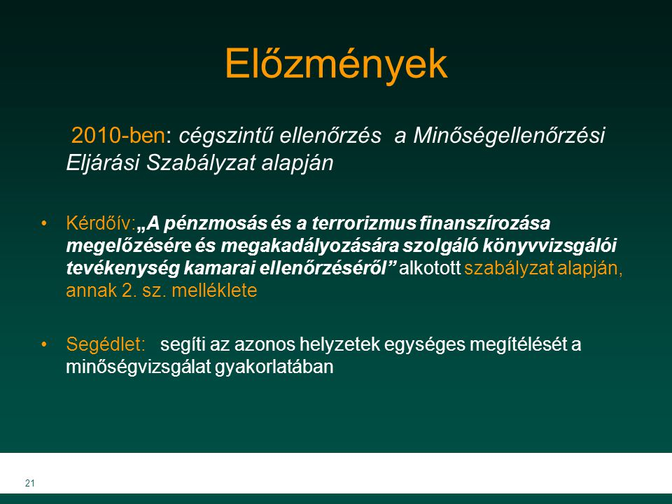 Előzmények 2010-ben: cégszintű ellenőrzés a Minőségellenőrzési Eljárási Szabályzat alapján.