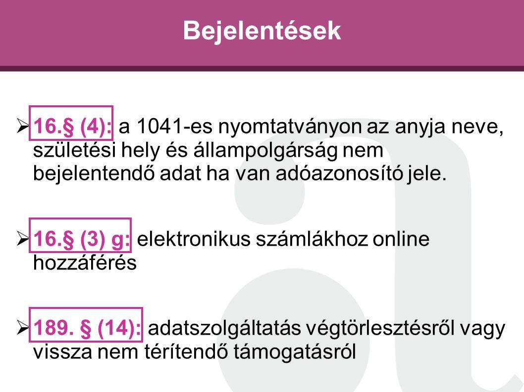 Bejelentések 16.§ (4): a 1041-es nyomtatványon az anyja neve, születési hely és állampolgárság nem bejelentendő adat ha van adóazonosító jele.