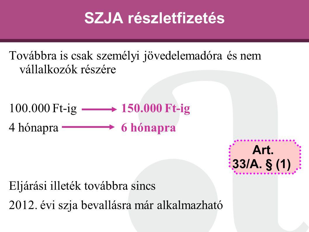 SZJA részletfizetés Továbbra is csak személyi jövedelemadóra és nem vállalkozók részére. 100.000 Ft-ig 150.000 Ft-ig.