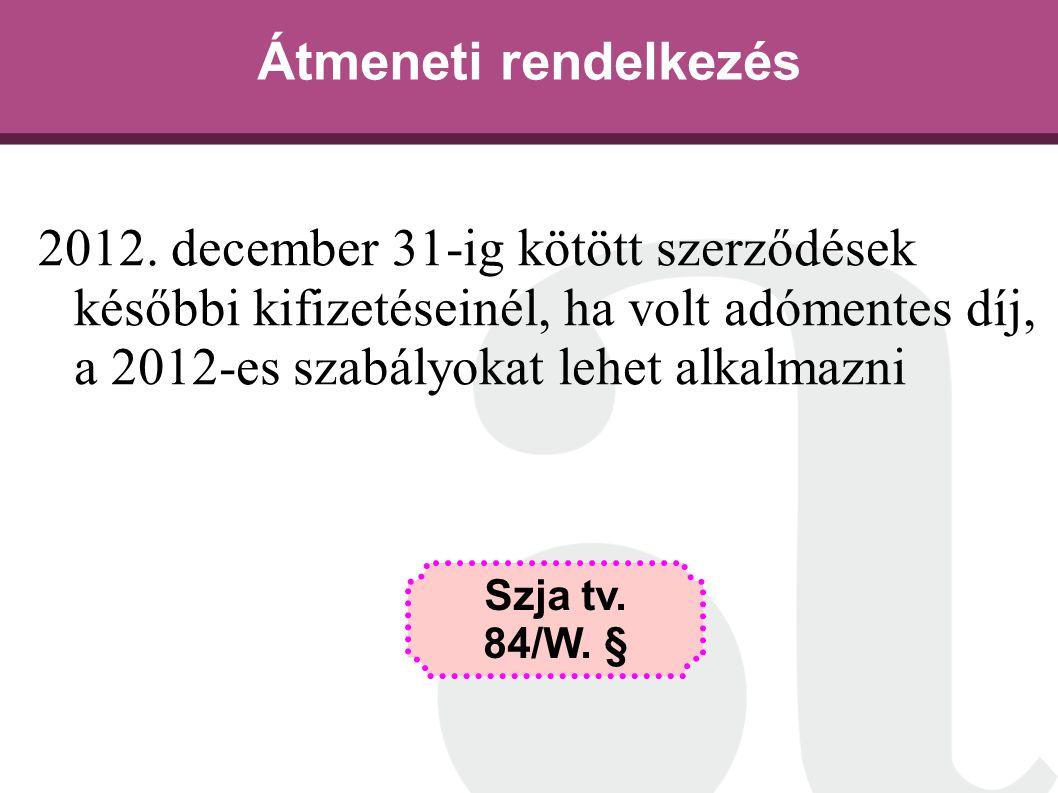Átmeneti rendelkezés 2012. december 31-ig kötött szerződések későbbi kifizetéseinél, ha volt adómentes díj, a 2012-es szabályokat lehet alkalmazni.