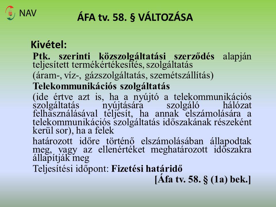 ÁFA tv. 58. § VÁLTOZÁSA Kivétel: Ptk. szerinti közszolgáltatási szerződés alapján teljesített termékértékesítés, szolgáltatás.