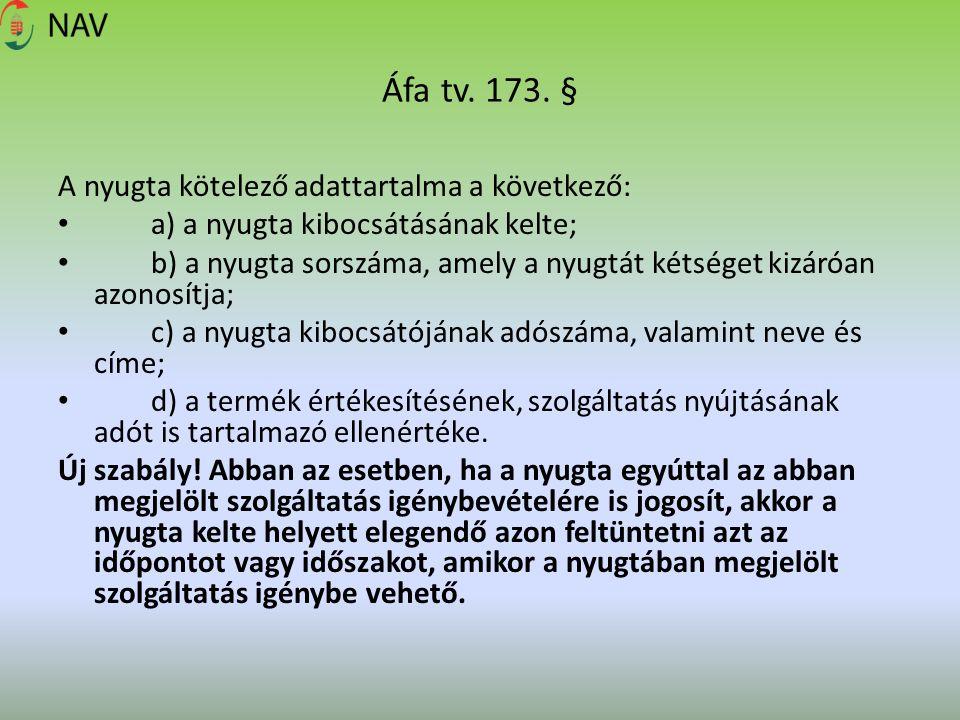 Áfa tv. 173. § A nyugta kötelező adattartalma a következő: