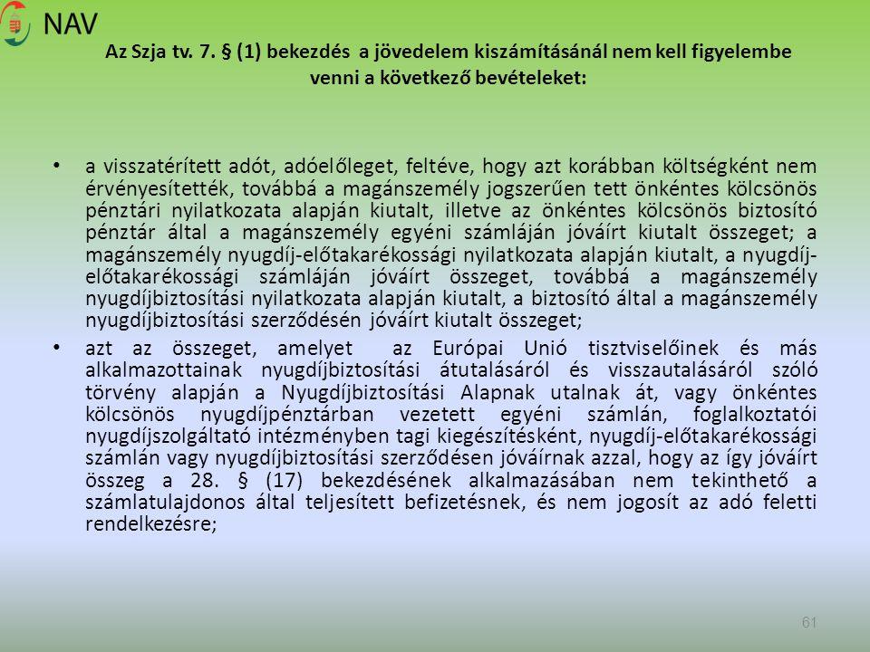 Az Szja tv. 7. § (1) bekezdés a jövedelem kiszámításánál nem kell figyelembe venni a következő bevételeket: