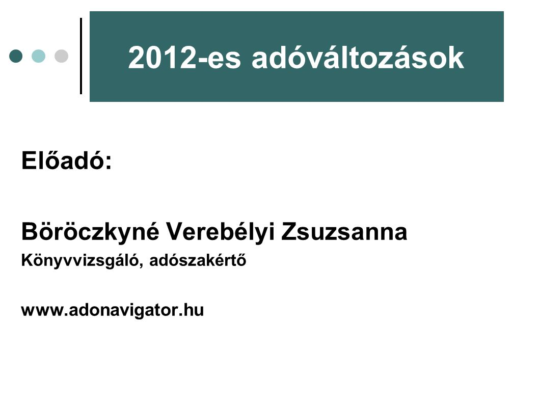 2012-es adóváltozások Előadó: Böröczkyné Verebélyi Zsuzsanna
