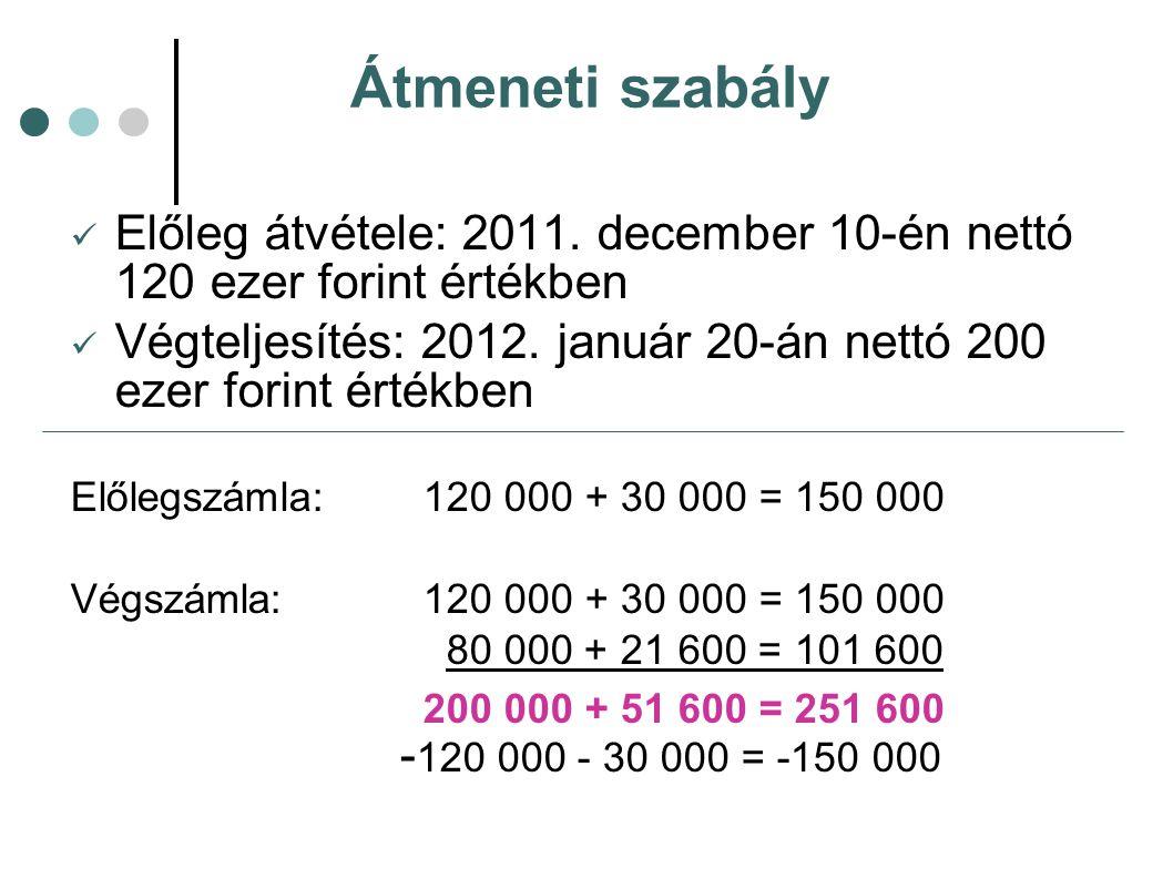Átmeneti szabály Előleg átvétele: 2011. december 10-én nettó 120 ezer forint értékben.