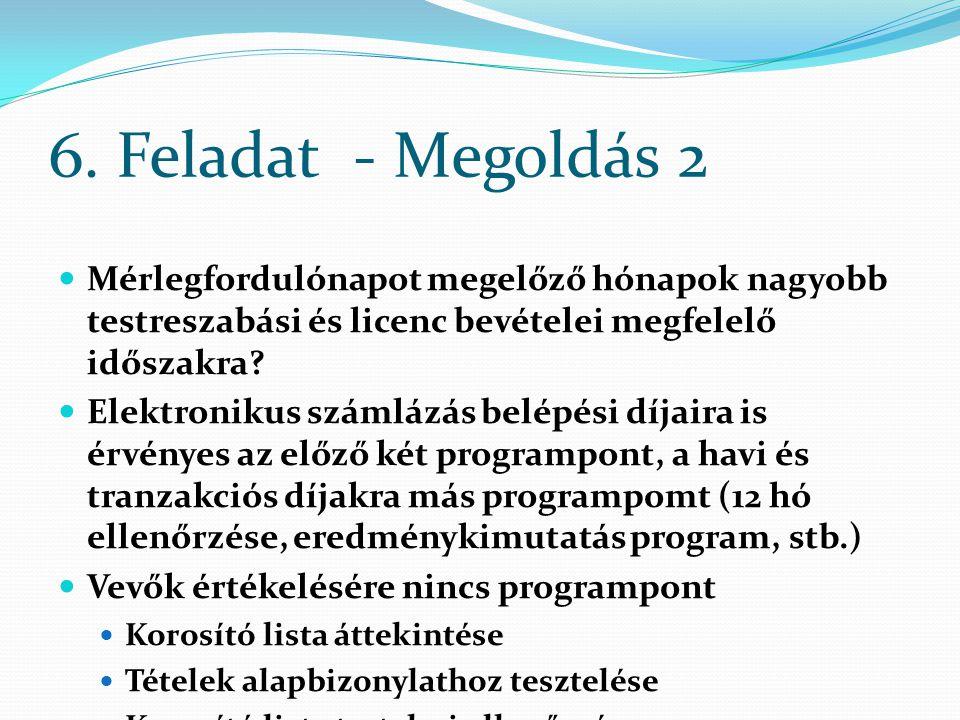 6. Feladat - Megoldás 2 Mérlegfordulónapot megelőző hónapok nagyobb testreszabási és licenc bevételei megfelelő időszakra