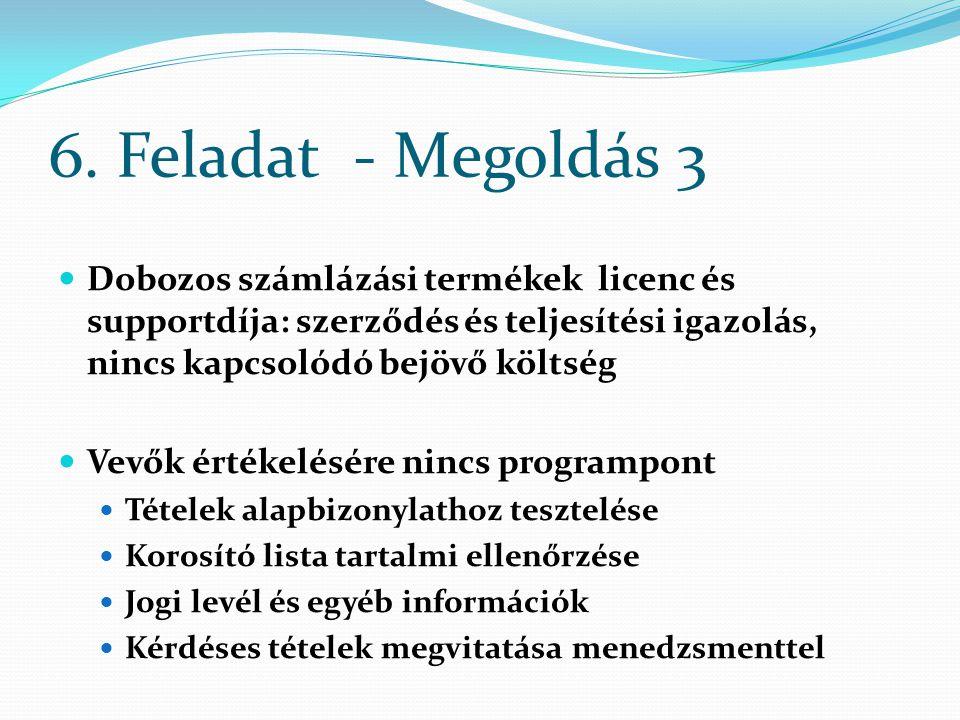 6. Feladat - Megoldás 3 Dobozos számlázási termékek licenc és supportdíja: szerződés és teljesítési igazolás, nincs kapcsolódó bejövő költség.