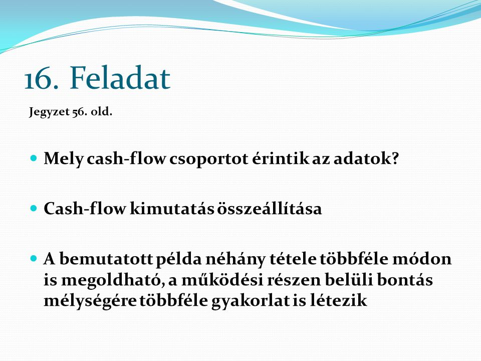 16. Feladat Mely cash-flow csoportot érintik az adatok