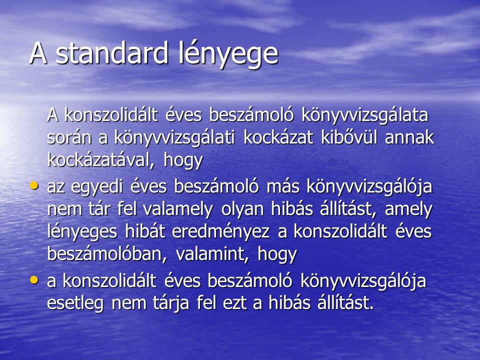 A standard lényege A konszolidált éves beszámoló könyvvizsgálata során a könyvvizsgálati kockázat kibővül annak kockázatával, hogy.
