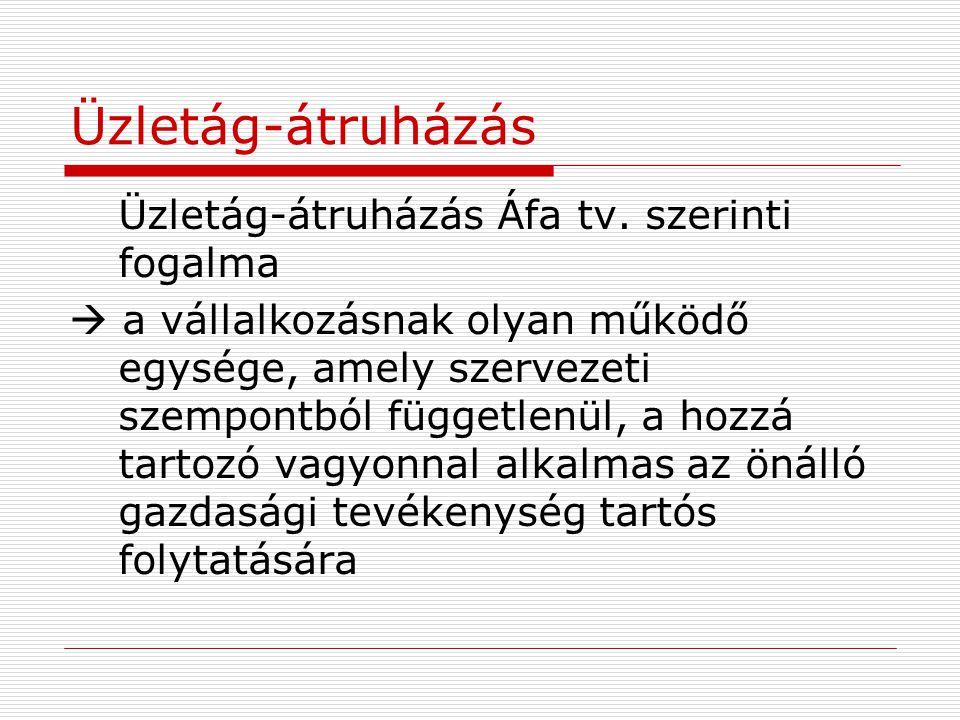 Üzletág-átruházás Üzletág-átruházás Áfa tv. szerinti fogalma