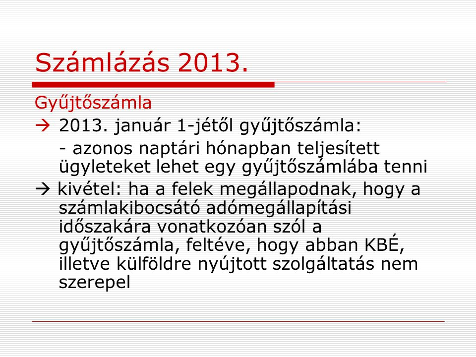 Számlázás 2013. Gyűjtőszámla 2013. január 1-jétől gyűjtőszámla: