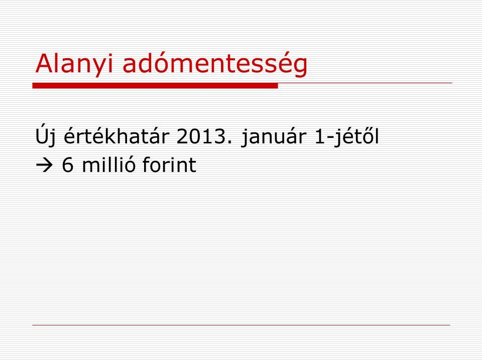 Alanyi adómentesség Új értékhatár 2013. január 1-jétől