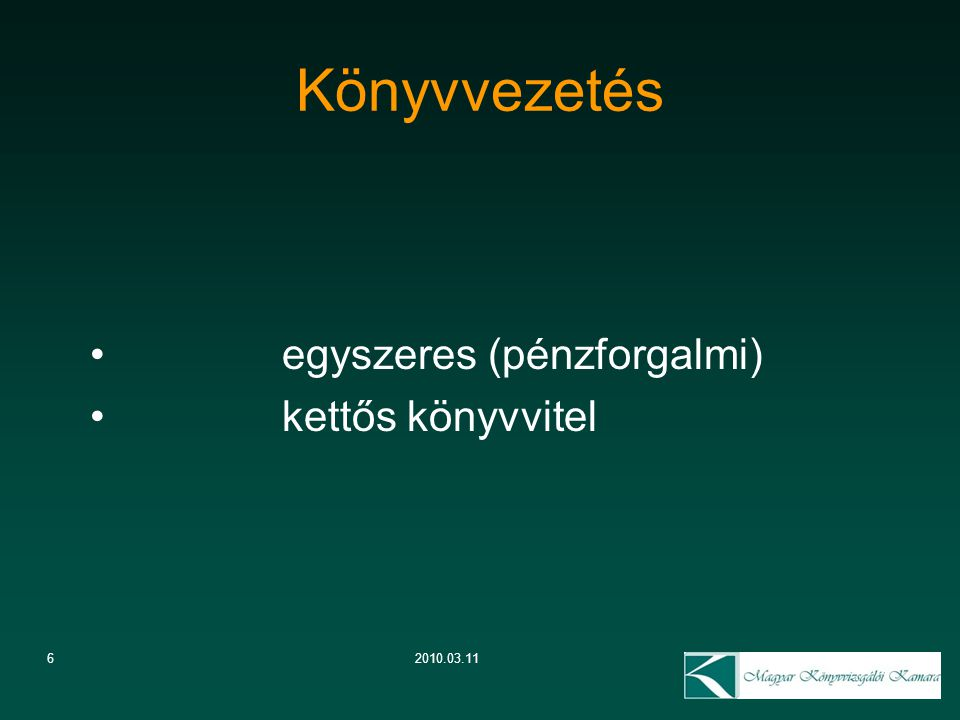 Könyvvezetés egyszeres (pénzforgalmi) kettős könyvvitel 6 2010.03.11