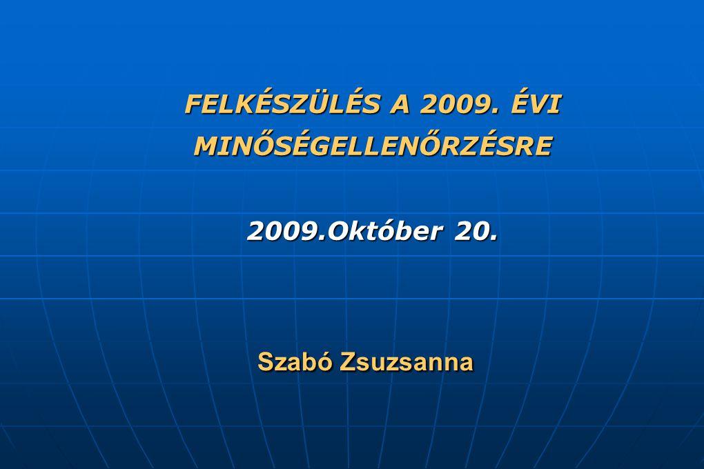 FELKÉSZÜLÉS A 2009. ÉVI MINŐSÉGELLENŐRZÉSRE 2009.Október 20.