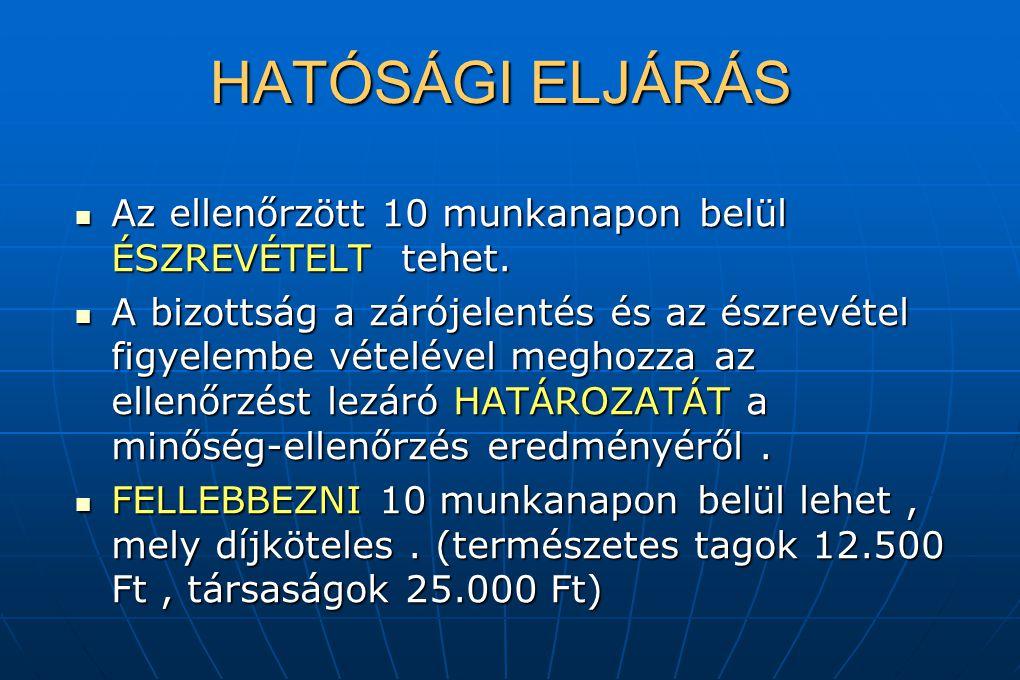 HATÓSÁGI ELJÁRÁS Az ellenőrzött 10 munkanapon belül ÉSZREVÉTELT tehet.