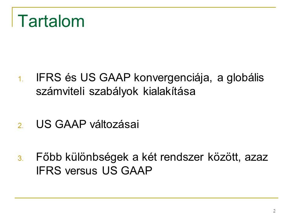 Tartalom IFRS és US GAAP konvergenciája, a globális számviteli szabályok kialakítása. US GAAP változásai.