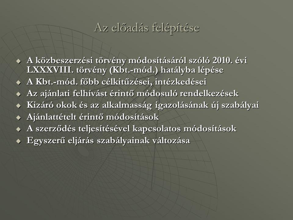 Az előadás felépítése A közbeszerzési törvény módosításáról szóló 2010. évi LXXXVIII. törvény (Kbt.-mód.) hatályba lépése.
