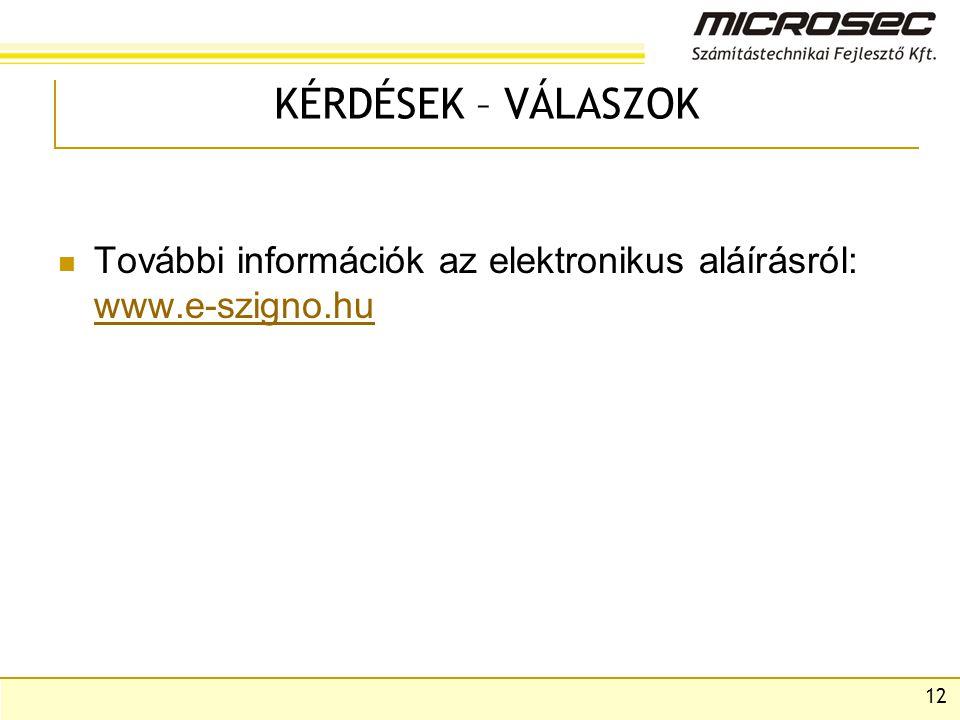 KÉRDÉSEK – VÁLASZOK További információk az elektronikus aláírásról: www.e-szigno.hu