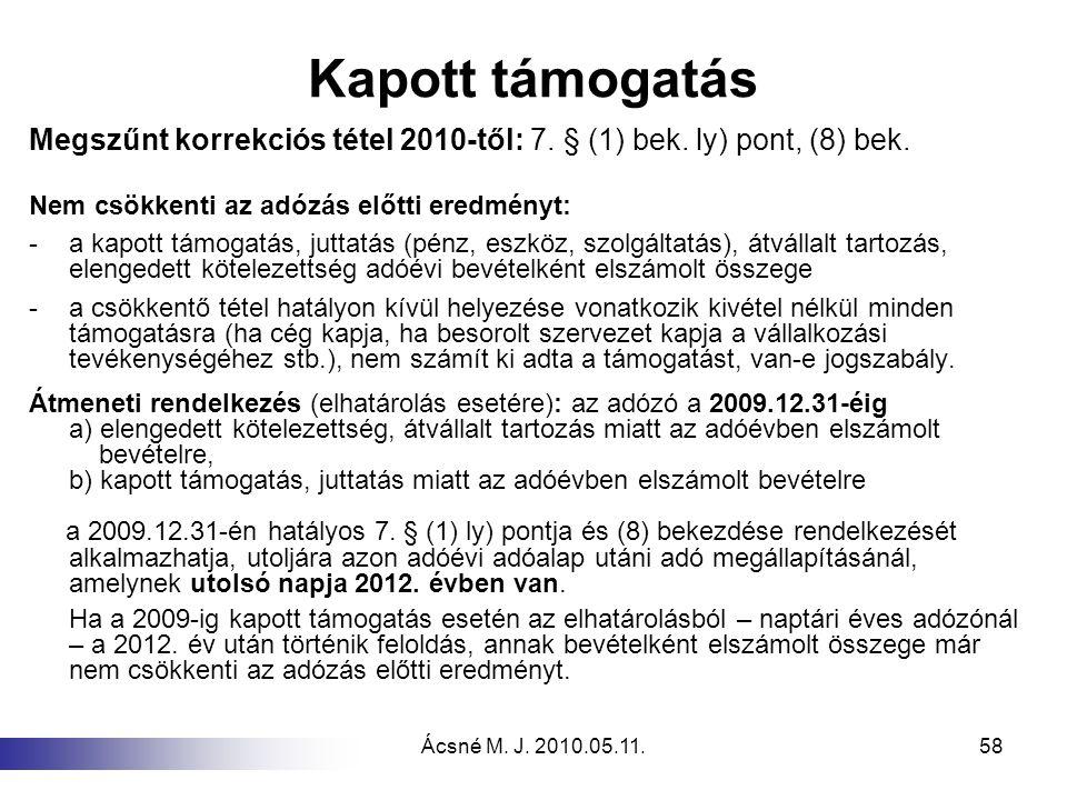Kapott támogatás Megszűnt korrekciós tétel 2010-től: 7. § (1) bek. ly) pont, (8) bek. Nem csökkenti az adózás előtti eredményt: