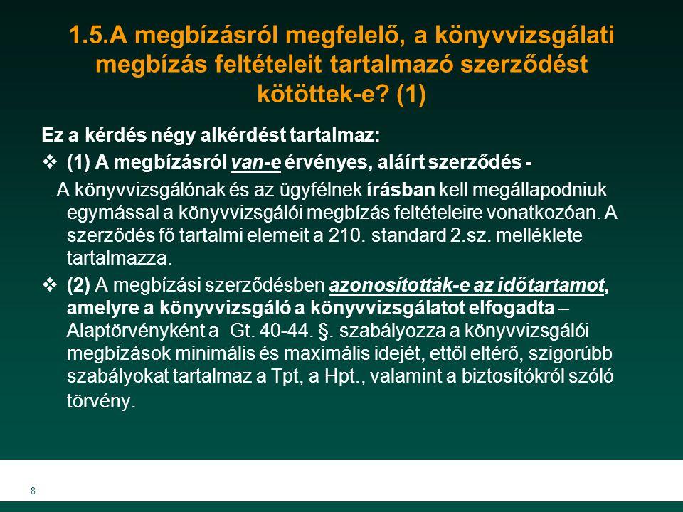 1.5.A megbízásról megfelelő, a könyvvizsgálati megbízás feltételeit tartalmazó szerződést kötöttek-e (1)