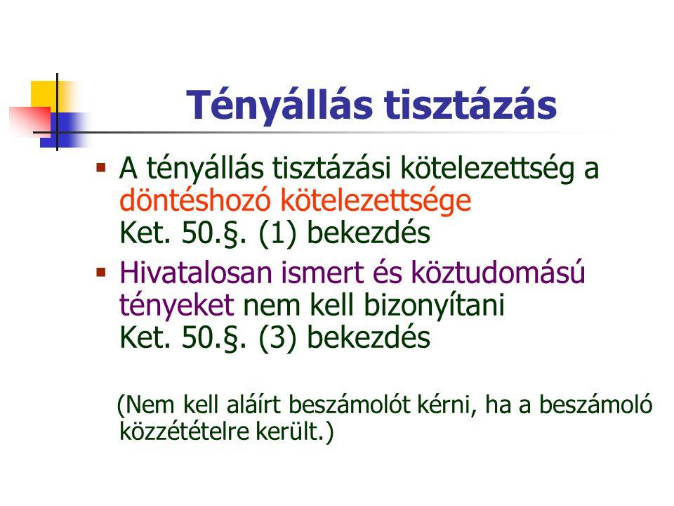 Tényállás tisztázás A tényállás tisztázási kötelezettség a döntéshozó kötelezettsége Ket. 50.§. (1) bekezdés.