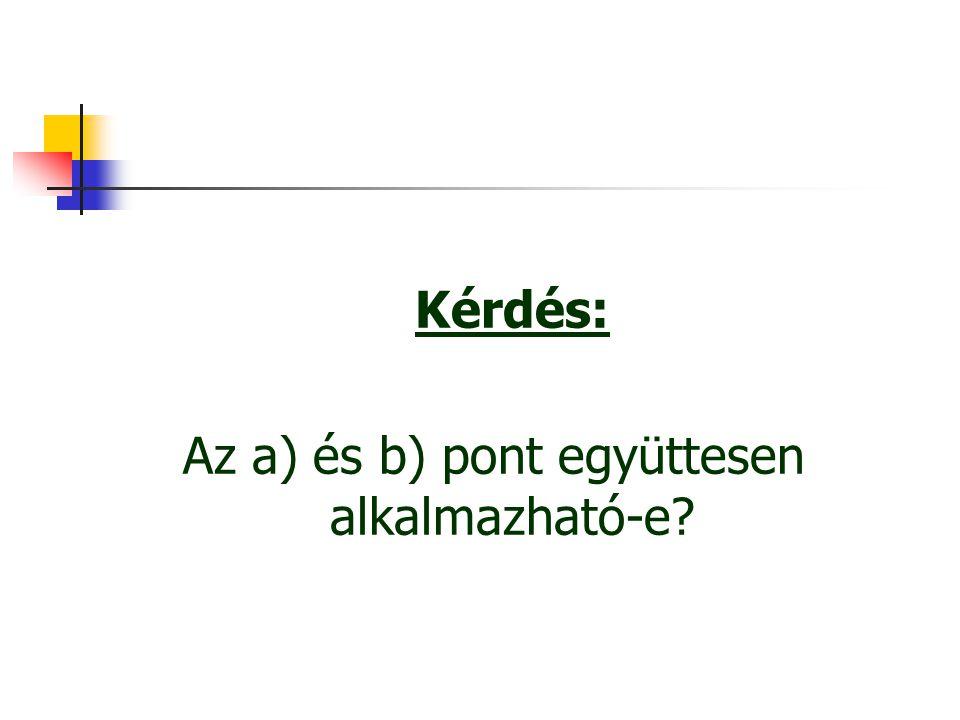 Az a) és b) pont együttesen alkalmazható-e