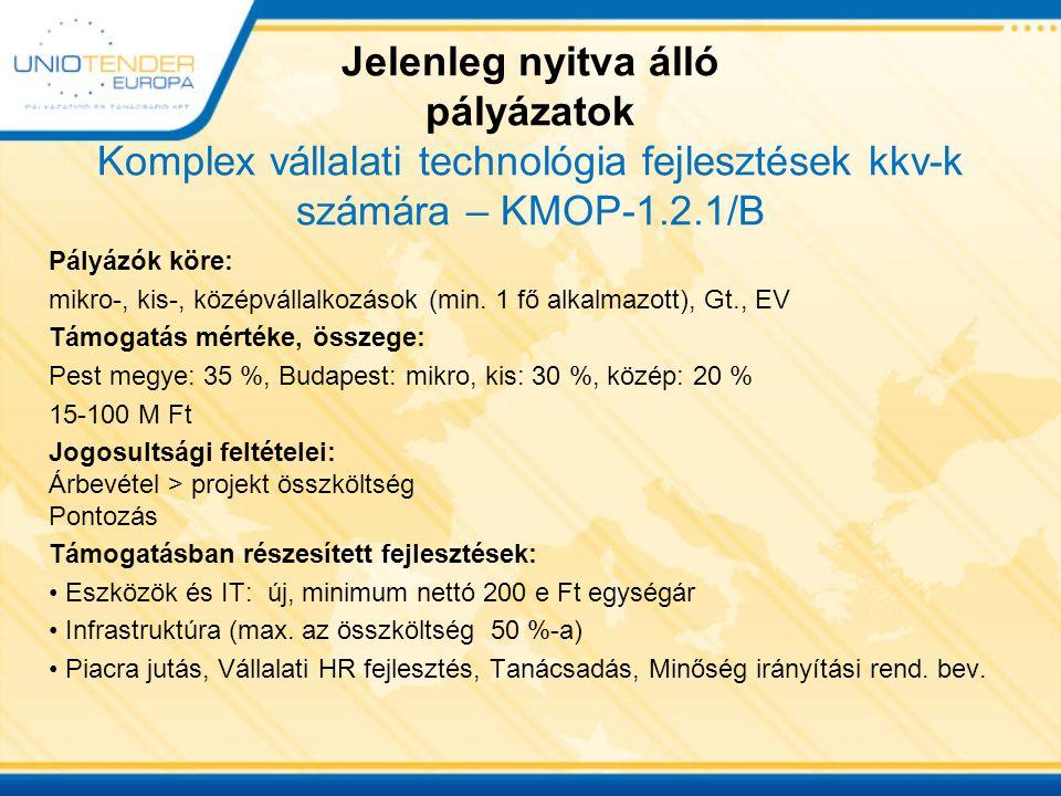 Jelenleg nyitva álló pályázatok Komplex vállalati technológia fejlesztések kkv-k számára – KMOP-1.2.1/B