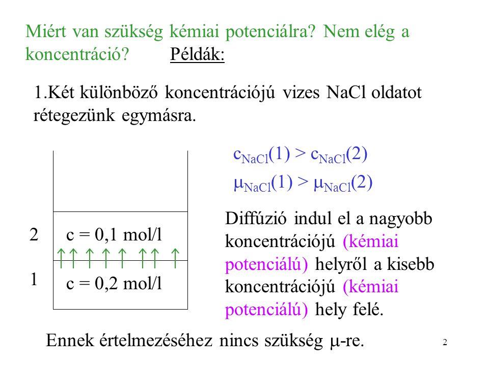 Miért van szükség kémiai potenciálra Nem elég a koncentráció Példák: