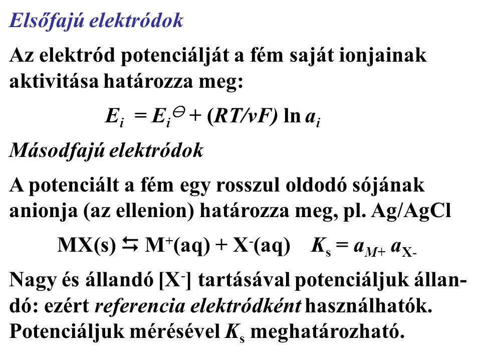 Elsőfajú elektródok Az elektród potenciálját a fém saját ionjainak aktivitása határozza meg: Ei = Ei + (RT/νF) ln ai.