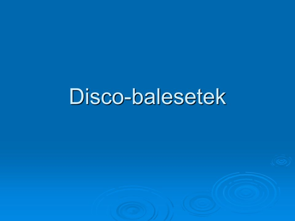 Disco-balesetek
