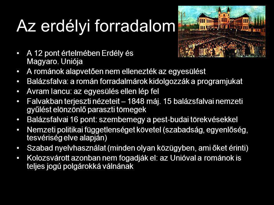 Az erdélyi forradalom A 12 pont értelmében Erdély és Magyaro. Uniója