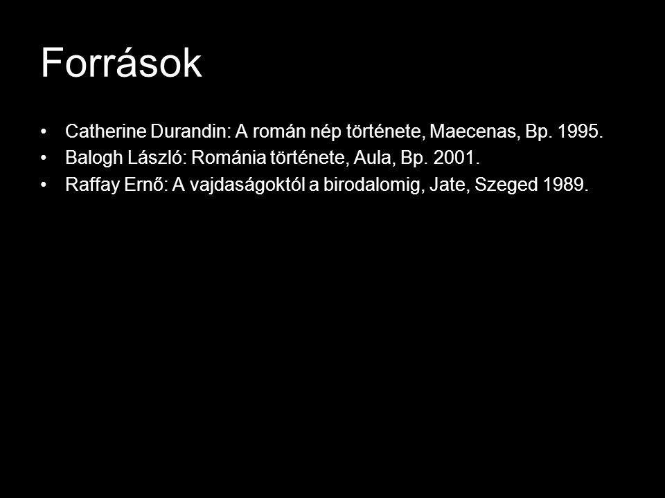 Források Catherine Durandin: A román nép története, Maecenas, Bp. 1995. Balogh László: Románia története, Aula, Bp. 2001.