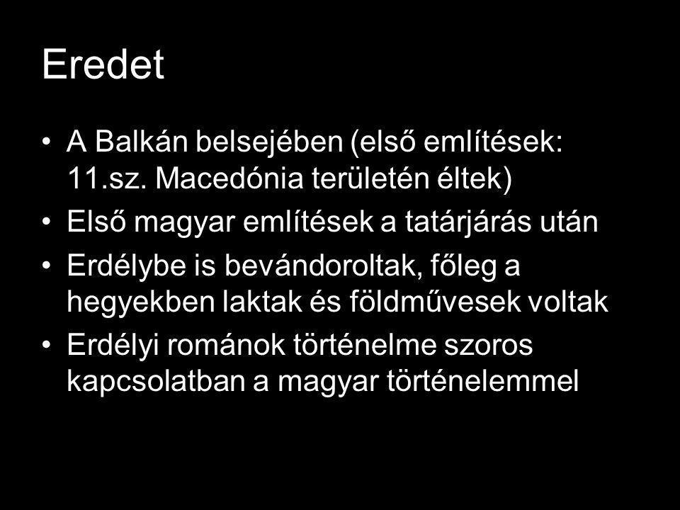 Eredet A Balkán belsejében (első említések: 11.sz. Macedónia területén éltek) Első magyar említések a tatárjárás után.