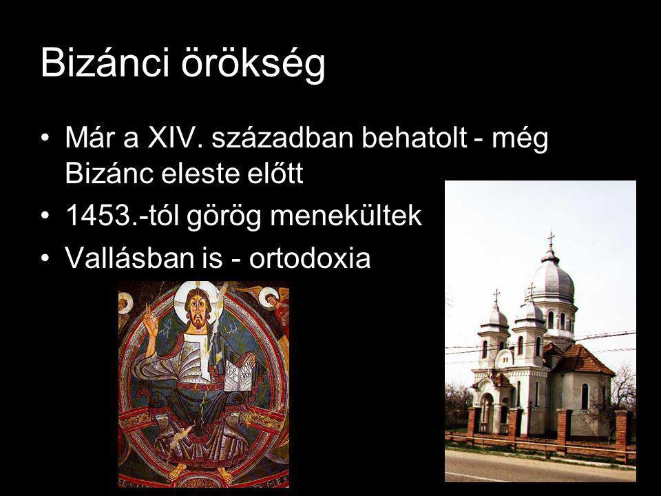 Bizánci örökség Már a XIV. században behatolt - még Bizánc eleste előtt. 1453.-tól görög menekültek.