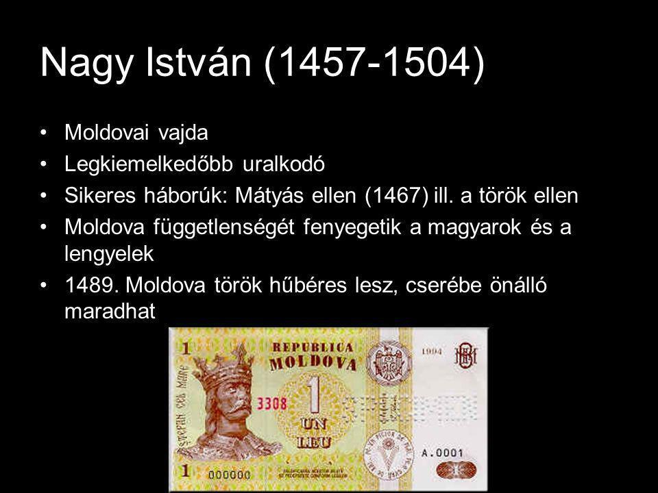 Nagy István (1457-1504) Moldovai vajda Legkiemelkedőbb uralkodó