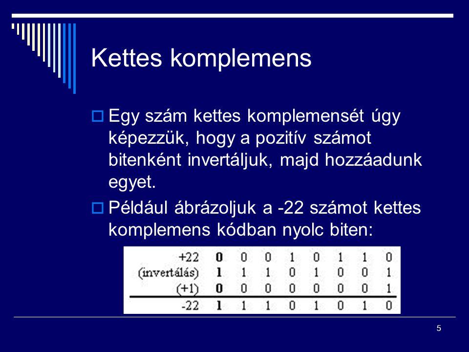 Kettes komplemens Egy szám kettes komplemensét úgy képezzük, hogy a pozitív számot bitenként invertáljuk, majd hozzáadunk egyet.