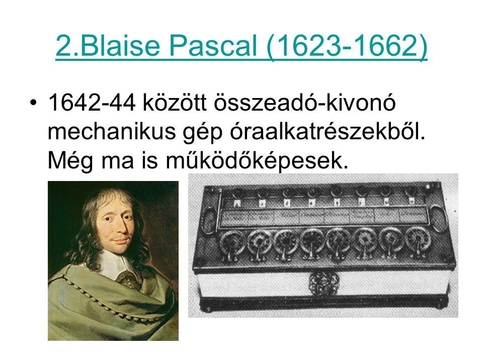 2.Blaise Pascal (1623-1662) 1642-44 között összeadó-kivonó mechanikus gép óraalkatrészekből.