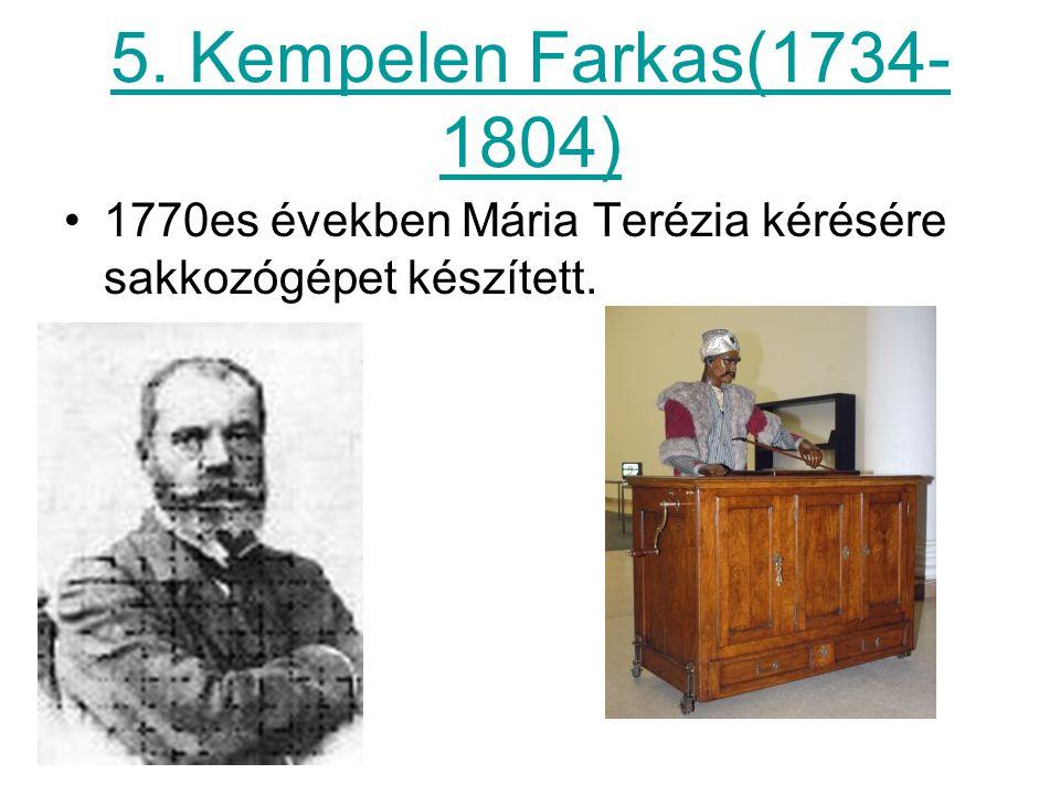 5. Kempelen Farkas(1734-1804) 1770es években Mária Terézia kérésére sakkozógépet készített.