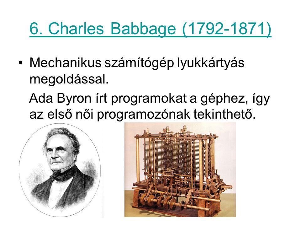 6. Charles Babbage (1792-1871) Mechanikus számítógép lyukkártyás megoldással.