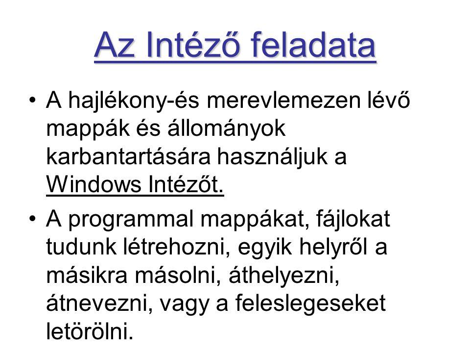 Az Intéző feladata A hajlékony-és merevlemezen lévő mappák és állományok karbantartására használjuk a Windows Intézőt.