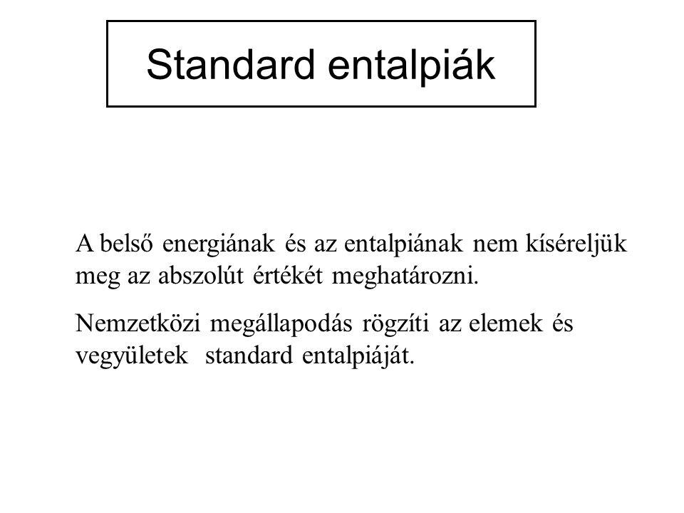 Standard entalpiák A belső energiának és az entalpiának nem kíséreljük meg az abszolút értékét meghatározni.