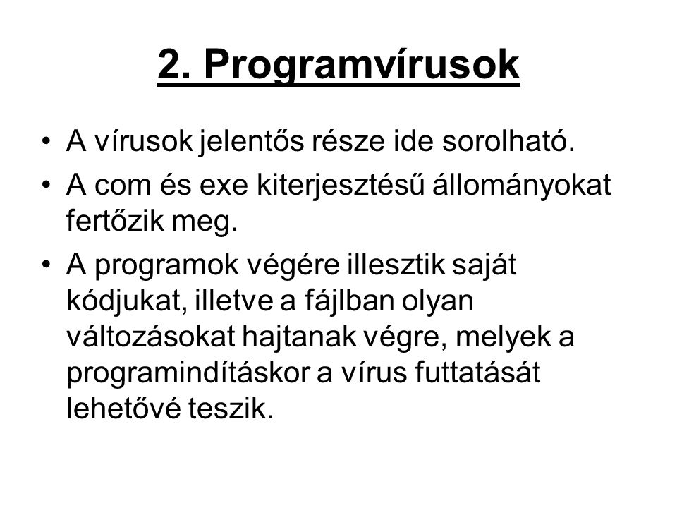2. Programvírusok A vírusok jelentős része ide sorolható.