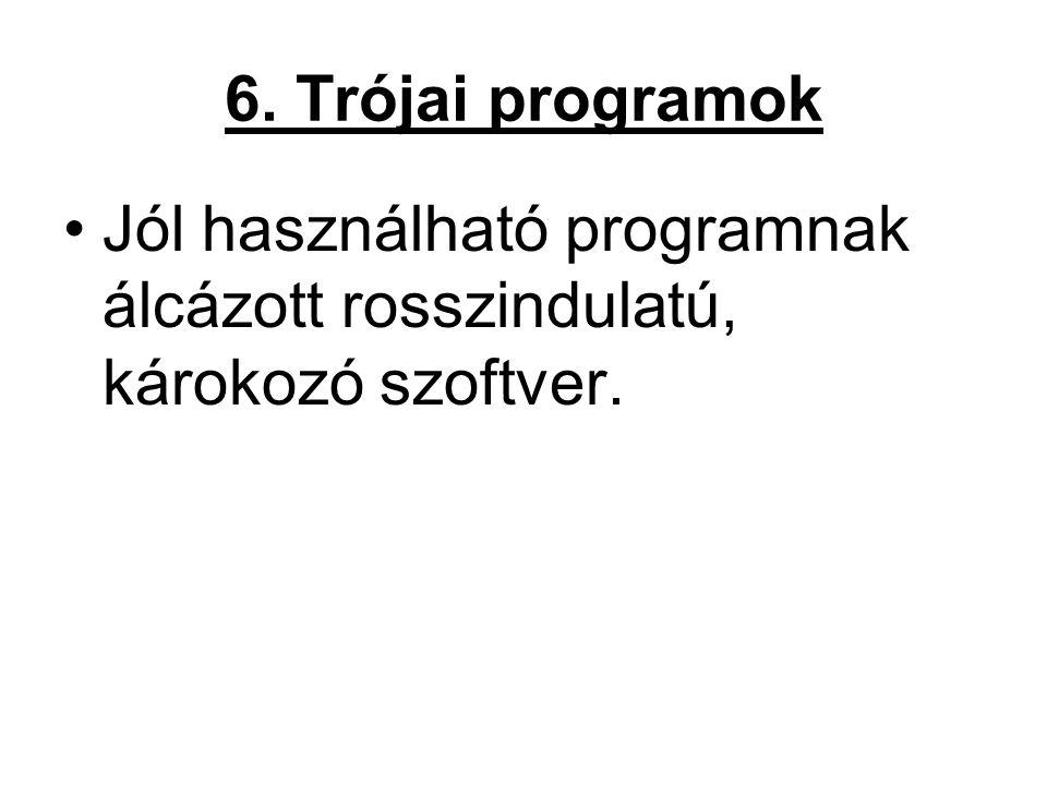 6. Trójai programok Jól használható programnak álcázott rosszindulatú, károkozó szoftver.