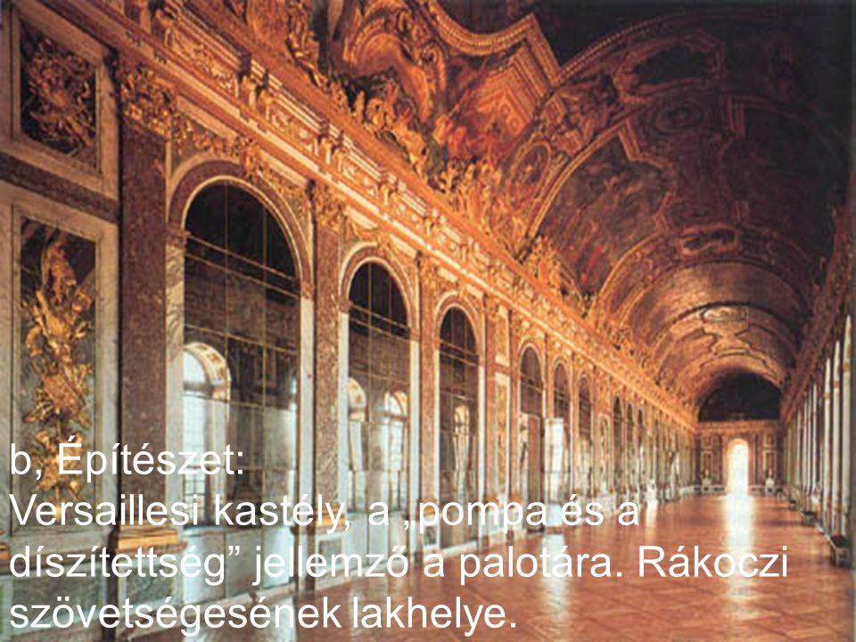 """b, Építészet: Versaillesi kastély, a """"pompa és a díszítettség jellemző a palotára."""