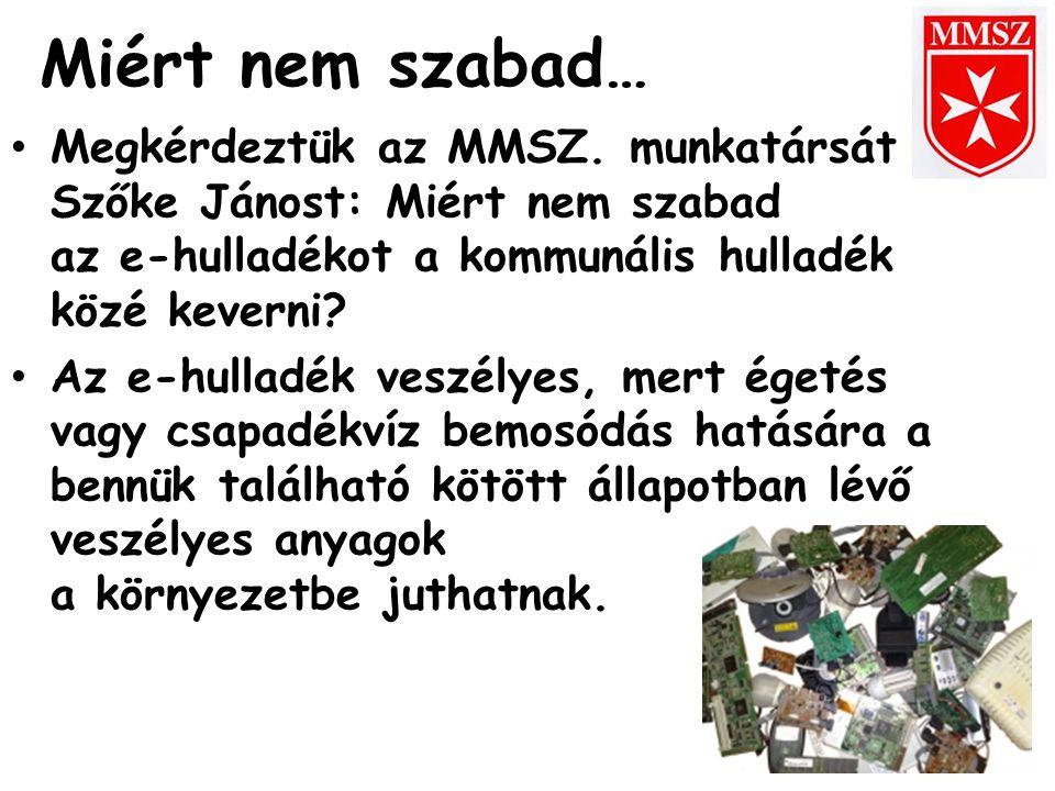 Miért nem szabad… Megkérdeztük az MMSZ. munkatársát Szőke Jánost: Miért nem szabad az e-hulladékot a kommunális hulladék közé keverni