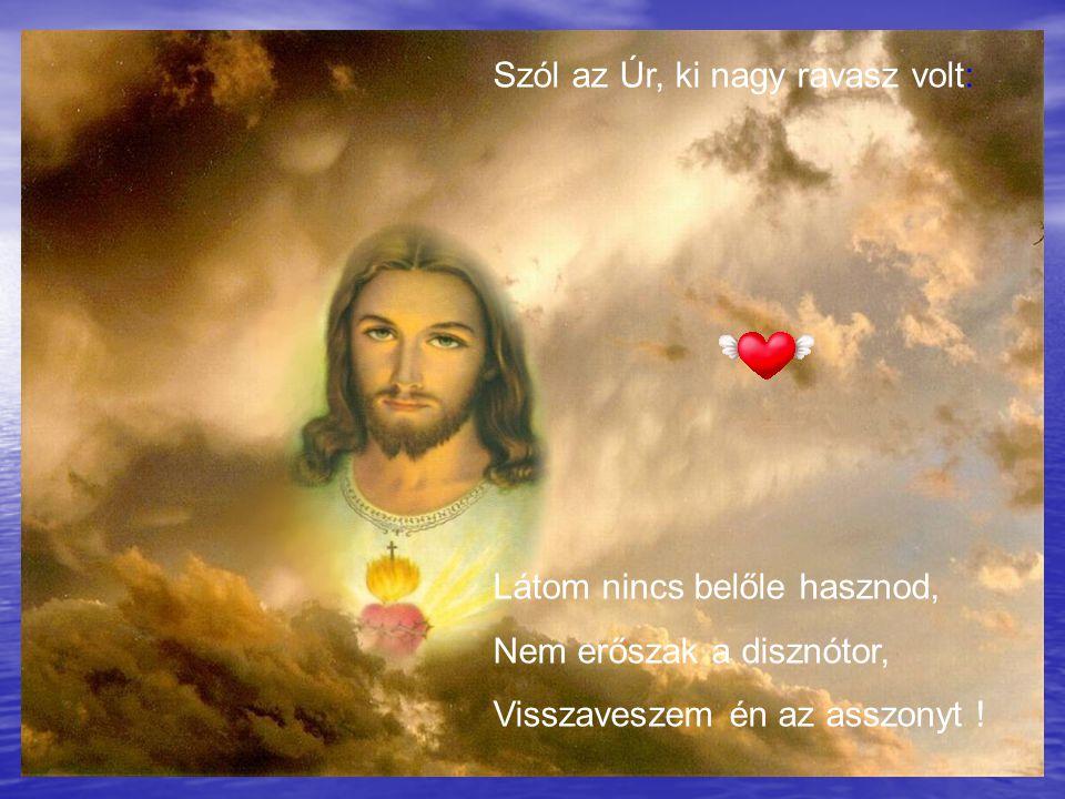 Szól az Úr, ki nagy ravasz volt: