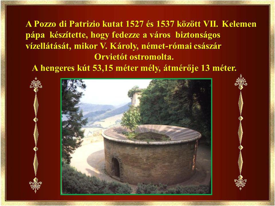 A Pozzo di Patrizio kutat 1527 és 1537 között VII. Kelemen